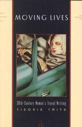 Moving Lives : Twentieth-Century Women's Travel Writing / Sidonie Smith