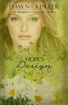 Hope's Design - The Daughters of Riverton Series - Book 2. An independent city girl aspiring to be a fashion designer falls for a stubborn artist from the country.  One desires to be known, the other to work in secret.  Release date: November 11, 2016