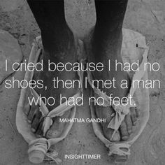 I cried because I had no shoes, then I met a man who had no feet. Foot Quotes, Human Values, Inspirational Words Of Wisdom, Quotations, Qoutes, Positive Life, Crying, Life Quotes, Shoes