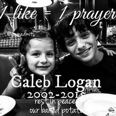 1 like = 1 prayer We miss you caleb logan bratayley! You will never be forgotten... I dedicate my account to you for the week