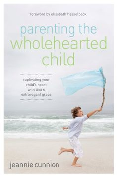 Parenting the Wholehearted Child: Captivating Your Child's Heart with God's Extravagant Grace - Kindle edition by Jeannie Cunnion, Elisabeth Hasselbeck. Religion & Spirituality Kindle eBooks @ Amazon.com.