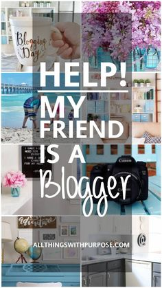 help my friend is a blogger