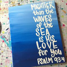 Mightier than the waves of the sea is His love for you. This Psalm is one of our favorites, and as such, had to be incorporated into the