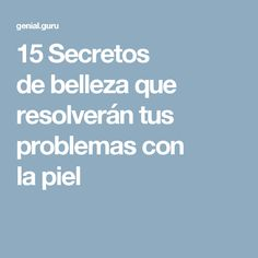 15Secretos debelleza que resolverán tus problemas con lapiel