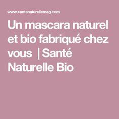 Un mascara naturel et bio fabriqué chez vous   Santé Naturelle Bio