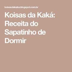 Koisas da Kaká: Receita do Sapatinho de Dormir