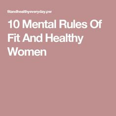 10 Mental Rules Of Fit And Healthy Women