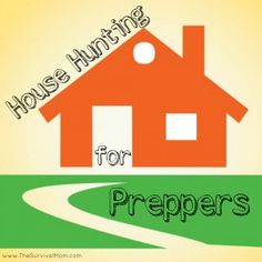 House Hunting for Preppers http://thesurvivalmom.com/house-hunting-for-preppers/