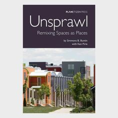 Unsprawl: Remixing Spaces as Places - Print