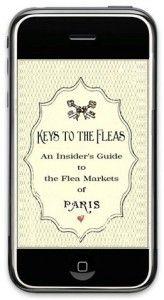 Isn't this fantastic? Keys to the Fleas is a guide to the City of Lights - La ville des lumières - Flea Markets. Now THAT'S an app!