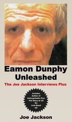 Eamon Dunphy Unleashed: The Joe Jackson Interviews Plus U2 Band, The Joe, Jackson, Interview, Articles, Author, Amazon, Reading, Books