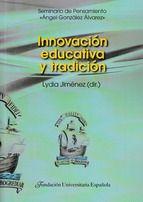Innovación educativa y tradición / [Lydia Jiménez (dir.) ; coordinación, María Teresa Cid Vázquez]
