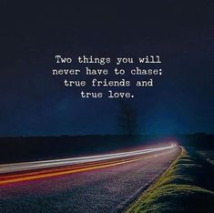 Two things you will never have to chase..