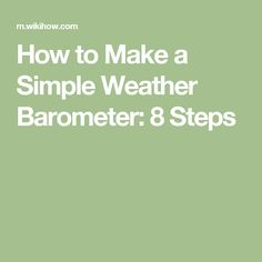 How to Make a Simple Weather Barometer: 8 Steps