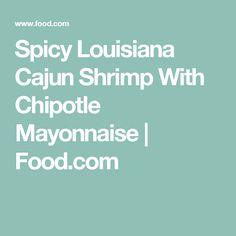 Spicy Louisiana Cajun Shrimp With Chipotle Mayonnaise | Food.com