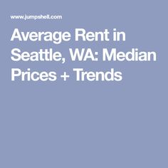 Average Rent in Seattle, WA: Median Prices + Trends
