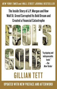 Fool's Gold: The Inside Story of J. Morgan and How Wall St. Greed Corrupted Its Bold Dream and Created a# Financial Catastrophe/Gillian Tett Jpmorgan Chase & Co, Jamie Dimon, Fool Gold, Financial Times, Wall Street Journal, Smart People, Greed, The Fool, Best Sellers