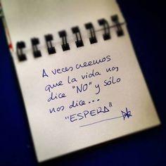 """A veces creemos que la vida nos dice """"NO"""" y solo nos dice """"ESPERA""""."""