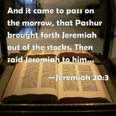 Jeremiah 20 and 3   ...   The LORD has not called your name Pashur, but Magormissabib.