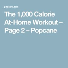 The 1,000 Calorie At-Home Workout – Page 2 – Popcane