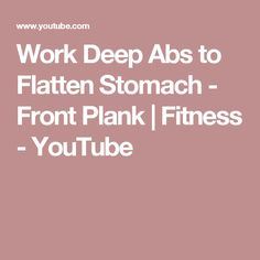 Work Deep Abs to Flatten Stomach - Front Plank   Fitness - YouTube