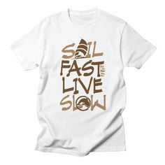 1b0aaa6a12 Sail Fast Live Slow sailing shirt by Sailfaster's Artist Shop $17 Boat  Humor, Nautical T