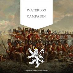 Learn more about the decisive battle of the the Napoleonic wars: http://leopoldclassiclibrary.com/book/the-political-and-military-history-of-the-campaign-of-waterloo