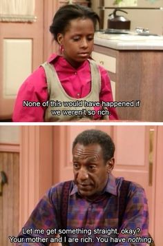 The Cosby Show is still funny. Great line from Bill Cosby.