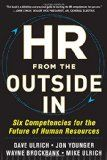 HR from the outside in : six competencies for the future of human resources / Dave Ulrich, Jon Younger, Wayne Brockbank e.a. http://boreal.academielouvain.be/lib/item/?id=chamo:1829861&theme=UCL