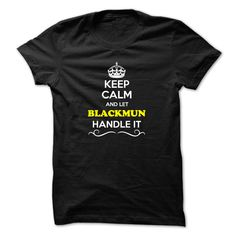 [Popular tshirt name meaning] Keep Calm and Let BLACKMUN Handle it Discount 15% Hoodies, Tee Shirts