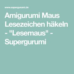 "Amigurumi Maus Lesezeichen häkeln - ""Lesemaus"" - Supergurumi"