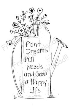 """Plant dreams, pull weeds, and grow a happy life.""  Free embroidery pattern to download. © 1995-2010 Primitive Blessings by Twigs n Sprigs"