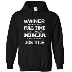 Miner is Awesome LIMITED TIME ONLY. ORDER NOW if you like, Item Not Sold Anywhere Else. Amazing for you or gift for your family members and your friends. Thank you! #awesome