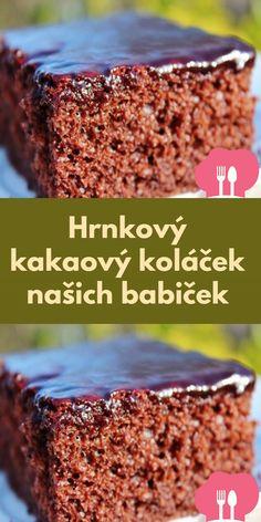 Hrnkový kakaový kolácek našich babicek Food, Meals