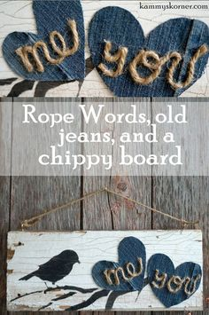 Kammy's Korner: Rope Words, Denim Hearts, and A Chippy Board make a great DIY Me and You love sign. Wedding gift, black bird on branch, engagement sign