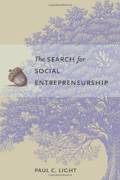 The Search for Social Entrepreneurship by Paul Charles Light. $19.84. 312 pages. Publisher: Brookings Institution Press (August 15, 2008). Author: Paul Charles Light