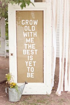 Grow old with me the best is yet to be!