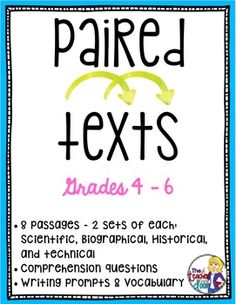 Paired Texts targets reading comprehension using two different texts, (fiction and nonfiction) on the same themed topic. This 81 page packet is loaded with 8 passages (4 sets of paired texts) including 2 historical, 2 scientific, 2 biographical, and 2 technical pieces. There are vocabulary practice pages, and double sided paired text worksheets to refer to both texts. Plus three writing prompts (narrative, expository and persuasive) for each set.