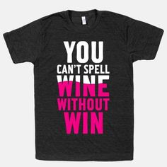 And wine is for people who succeed in life. | 21 T-Shirts That Perfectly Express How You Feel About Alcohol