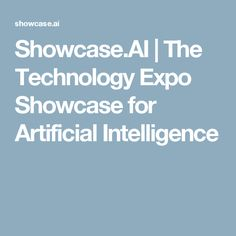 Showcase.AI | The Technology Expo Showcase for Artificial Intelligence