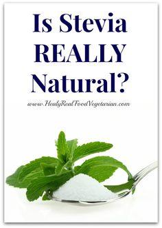 Is Stevia REALLY Natural? - Healy Real Food Vegetarian #stevia #natural #naturalsweeteners