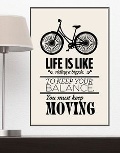 """Life is like riding a bicycle. To Keep Your Balance, You must keep Moving"" Motivational Quote Poster (Peel and Stick Poster)"