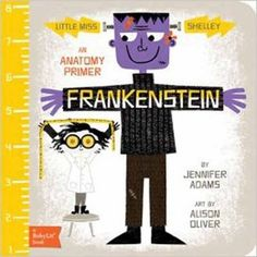 Frankenstein: An Anatomy Primer : by Jennifer Adams, illus. The BabyLit series is pretty awesome, Frankenstein is a favorite, but all should be taken into consideration. Smart and nerdy for Lit-geeks. Frankenstein Book, Goth Baby, Little Library, Kids Library, Fun Songs, Book People, Classic Literature, Literature Books, Bebe