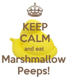 I LOVE MARSHMALLOW PEEPS.///// Oh my gosh I wonder how many Keep Calms are out there.