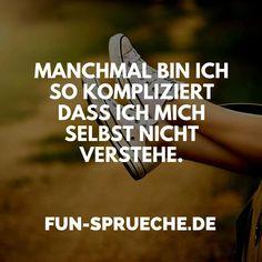 Manchmal bin ich so kompliziert dass ich mich selbst nicht verstehe. http://www.fun-sprueche.de/manchmal-bin-ich-so-kompliziert-dass-ich-mich-selbst-nicht-verstehe-4457