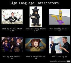 Sign language interpreters, What people think I do, What I really do meme image #deaf #asl #signlanguage #americansignlanguage #WeLoveSignLanguage #funnysignlanguage