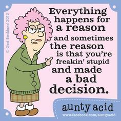 Luck shmuck, sometimes you create your own bad karma!Don't forget to check out your #FREE brand spanking NEW Aunty Acid GoComics today, http://www.gocomics.com/aunty-acid