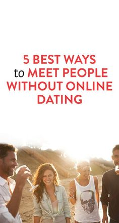 5 of the best ways to meet people without dating online