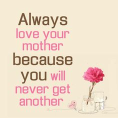 Always Love Your Mother Pictures, Photos, and Images for Facebook, Tumblr, Pinterest, and Twitter