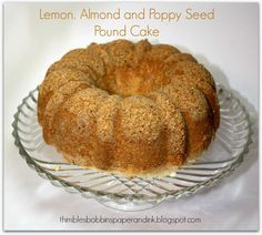 Thimbles, Bobbins, Paper and Ink: Lemon, Almond and Poppy Seed Pound Cake